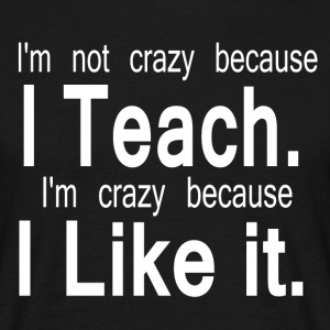 CRAZY TEACHER - Männer T-Shirt