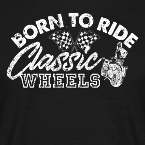 Born to ride Classic wheels motorcycle - Men's T-Shirt