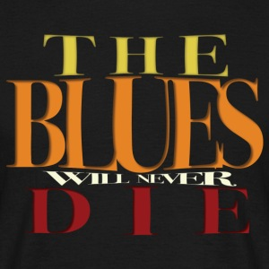 THE BLUES WILL NEVER DIE - Men's T-Shirt