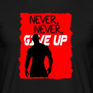 Never, Never, Give Up - T-shirt Homme