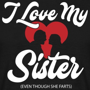 I love my sister! I love - Men's T-Shirt
