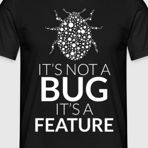 It's not a bug, it's a feature - Koszulka męska