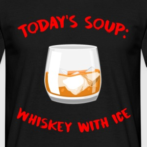 Whiskey - Today's Soup: Whiskey with Ice - Men's T-Shirt