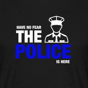 Heb geen angst The Police Is Here - Mannen T-shirt