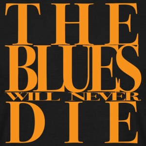 THE BLUES WILL NEVER DIE - Männer T-Shirt