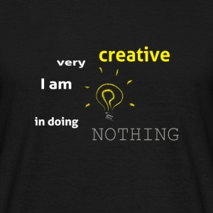 I am very creative in doing nothing - Men's T-Shirt