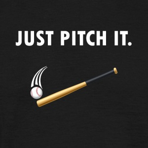 Just pitch it - Men's T-Shirt