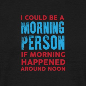 I could be a morning person 01 - Men's T-Shirt
