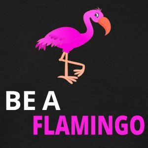 Be A Flamingo - T-skjorte for menn