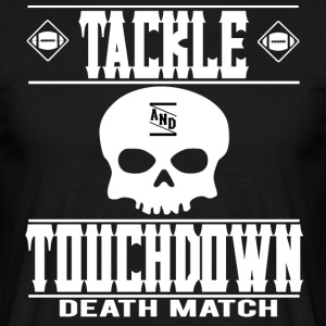 Voetbaluitrusting en TOUCHDOWN Death Match - Mannen T-shirt