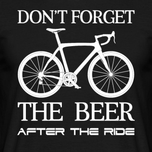 DON´T FORGET THE BEER - Männer T-Shirt
