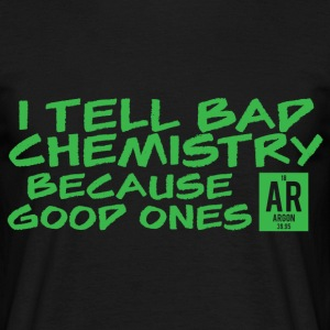 Periodensystem: I tell bad Chemistry because ... - Männer T-Shirt