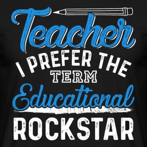 Teacher I Prefer the Term Educational Rock Star - Men's T-Shirt