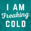 Freaking Cold Funny Quote - Men's T-Shirt
