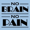 No brain, no pain - T-shirt Homme