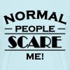 Normal people scare me! - T-skjorte for menn