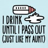 I drink until I pass out just like my aunt - T-skjorte for menn