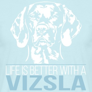 LIFE IS BETTER WITH A VIZSLA - Männer T-Shirt