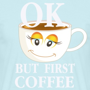 OK, BUT FIRST COFFEE - Men's T-Shirt