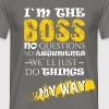 I'm the boss no questions no arguments we'll just  - Men's T-Shirt