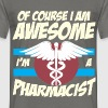 Pharmacist - Of course I am awesome I'm a  - Men's T-Shirt