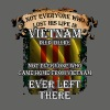 Not Everyone who game home from Vietnam ever left  - Men's T-Shirt