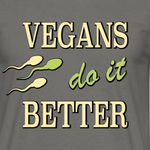 vegans do it better - Men's T-Shirt