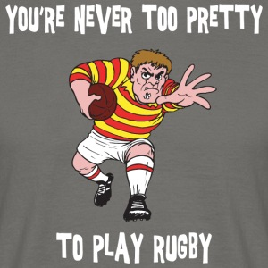 Rugby You're Never Too Pretty To Play Rugby - Men's T-Shirt