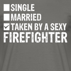 Single Married Taken by a sexy FIREFIGHTER - Men's T-Shirt