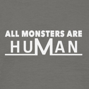 All monsters are human - Männer T-Shirt