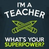I'M A TEACHER WHAT'S YOUR SUPERPOWER - Men's T-Shirt