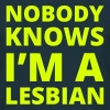 Nobody knows I'm a lesbian - Mannen T-shirt