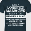 Being A Logistics Manager... - Men's T-Shirt