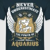 Never Underestimate The Power Of Aquarius - Men's T-Shirt