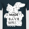 Made to save animals - Men's T-Shirt