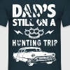 Dads Still On A Hunting Trip - Men's T-Shirt