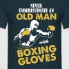 Never Underestimate An Old Man With Boxing Gloves - Men's T-Shirt