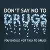 Dont say no to drugs - Mannen T-shirt