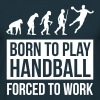 Born to play handball forced to work - T-shirt Homme