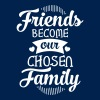 Friends Become Our Chosen Family - Men's T-Shirt