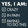 Yes, I Am: Crazy - In Pain - Paying To Do This - Men's T-Shirt
