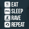 eat sleep rave repeat - T-shirt Homme