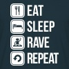 eat sleep rave repeat - Camiseta hombre