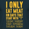 i only eat meat on days that end in t - T-shirt Homme