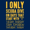 i only scuba dive on days that end in t - Men's T-Shirt