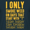 i only smoke weed on days that end in t - Men's T-Shirt
