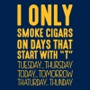I only smoke cigars on days that start with T - T-shirt Homme