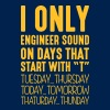 I only engineer sound on days that start with T - Men's T-Shirt