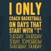 I only coach basketball on days that start with T - T-shirt Homme