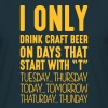 I only drink craft beer on days that start with T - Men's T-Shirt